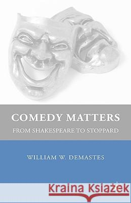 Comedy Matters: From Shakespeare to Stoppard William W. Demastes 9780230604711