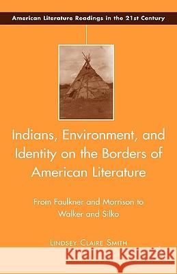Indians, Environment, and Identity on the Borders of American Literature: From Faulkner and Morrison to Walker and Silko  9780230605411
