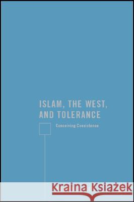 Islam, the West, and Tolerance: Conceiving Coexistence Aaron Tyler 9780230605466