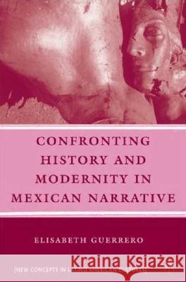 Confronting History and Modernity in Mexican Narrative  9780230606371