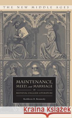 Maintenance, Meed, and Marriage in Medieval English Literature Kathleen E. Kennedy 9780230606661