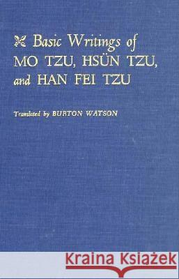 Basic Writings of Mo Tzu, Hsun Tzu, and Han Fei Tzu Burton Watson 9780231025157