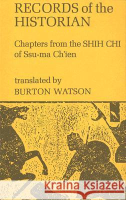Records of the Historian : Chapters from the Shih Chi of Ssu-Ma Ch'Ien Burton Watson 9780231033213