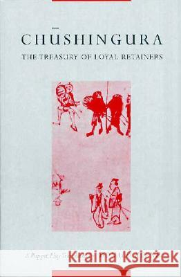 Chushingura (The Treasury of Loyal Retainers) : A Puppet Play Donald Keene 9780231035316