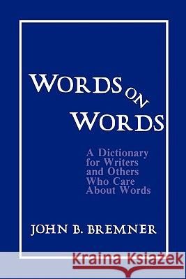 Words on Words: A Dictionary for Writers and Others Who Care about Words John Bremner 9780231044936