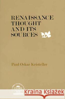 Renaissance Thought and Its Sources Paul Oskar Kristeller Michael Mooney 9780231045131