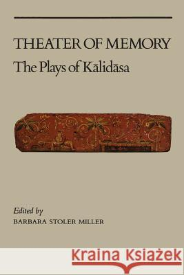 Theater of Memory : The Plays of Kalidasa Barbara Stoller Miller Edwin Gerow David Gitomer 9780231058391