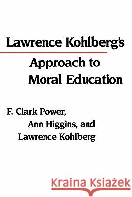 Lawrence Kohlberg's Approach to Moral Education Higgins                                  F. Clark Power Clark F. Power 9780231059770