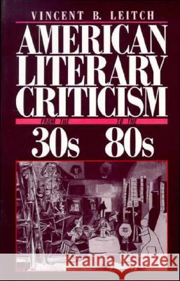 American Literary Criticism from the Thirties to the Eighties Vincent B. Leitch 9780231064279