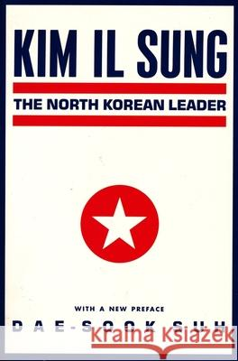 Kim Il Sung: The North Korean Leader Dae Suk Suh 9780231065733