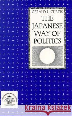 The Japanese Way of Politics Gerald L. Curtis 9780231066815