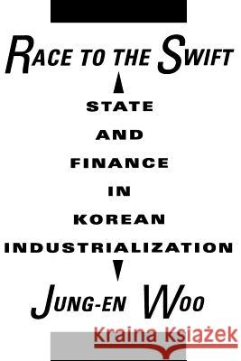 Race to the Swift: State and Finance in Korean Industrialization Jung-En Woo 9780231071475