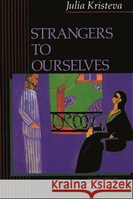 Strangers to Ourselves Julia Kristeva Leon S. Roudiez 9780231071567