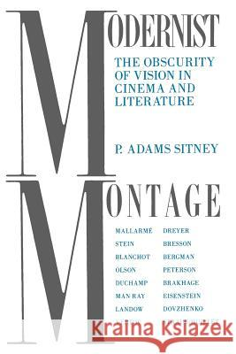 Modernist Montage : The Obscurity of Vision in Cinema and Literature P. Adams Sitney 9780231071833