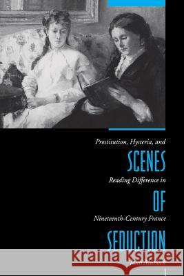 Scenes of Seduction: Prostitution, Hysteria, and Reading Difference in Nineteenth-Century France Jann Matlock 9780231072076