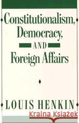 Constitutionalism, Democracy, and Foreign Affairs Louis Henkin 9780231072298