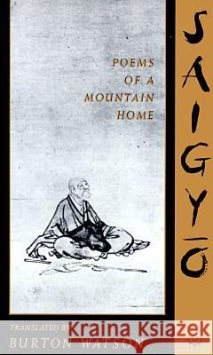 Saigyo: Poems of a Mountain Home Saigyo                                   Burton Watson 9780231074933