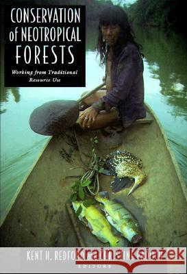 Conservation of Neotropical Forests: Working from Traditional Resource Use Kent H. Redford Christine Padoch Christine Padoch 9780231076036
