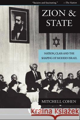 Zion and State: Nation, Class, and the Shaping of Modern Israel Mitchell Cohen 9780231079419