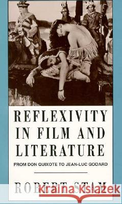 Reflexivity in Film and Culture: From Don Quixote to Jean-Luc Godard Robert Stam 9780231079457
