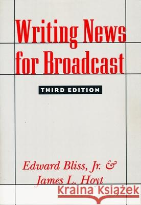 Writing News for Broadcast Edward, Jr. Bliss James L. Hoyt 9780231079730 Columbia University Press