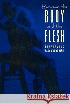 Between the Body and the Flesh: Performing Sadomasochism Lynda Hart 9780231084031