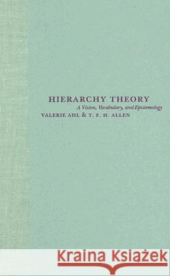 Hierarchy Theory: A Vision, Vocabulary, and Epistemology Valerie Ahl T. F. H. Allen Paula Lerner 9780231084802