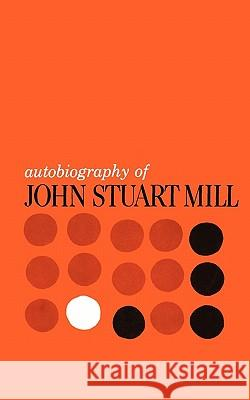 Autobiography of John Stewart Mill John Stuart Mill 9780231085069 Columbia University Press