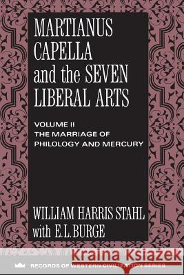 Martianus Capella and the Seven Liberal Arts: The Quadrivium of Martianus Capella: Latin Traditions in the Mathematical Sciences William Harris Stahl E. L. Burge 9780231096362