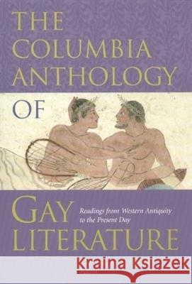 The Columbia Anthology of Gay Literature: Readings from Western Antiquity to the Present Day Byrne R. S. Fone 9780231096713