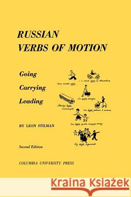 Russian Verbs of Motion : Going, Carrying, Leading Leon Stilman 9780231099318
