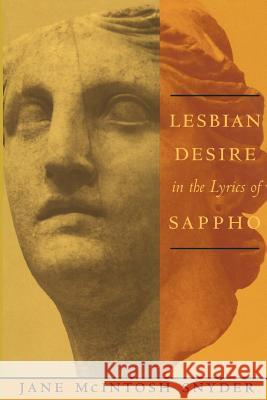 Lesbian Desire in the Lyrics of Sappho Jane Snyder 9780231099950
