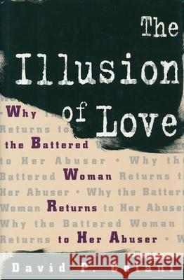 The Illusion of Love : Why the Battered Woman Returns to Her Abuser David P. Celani 9780231100373