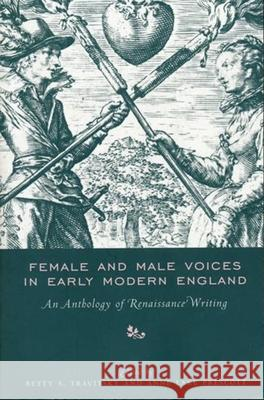 Female and Male Voices in Early Modern England : An Anthology of Renaissance Writing Betty Travitsky Anne Lake Prescott 9780231100403