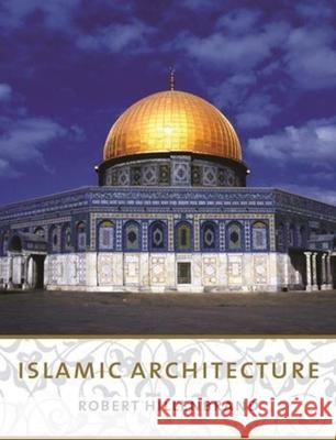 Islamic Architecture: Form, Function, and Meaning Robert Hillenbrand 9780231101332