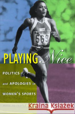 Playing Nice : Politics and Apologies in Women's Sports Mary Jo Festle 9780231101622
