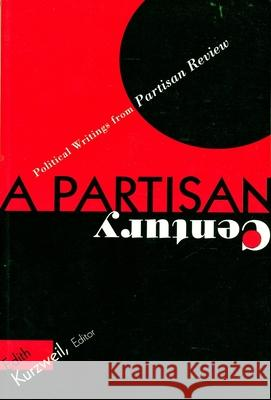Partisan Century: Political Writings, from Partisan Review Edith Kurzweil 9780231103305