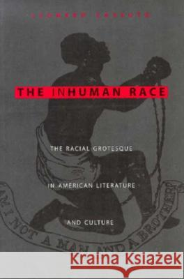 The Inhuman Race: The Racial Grotesque in American Literature and Culture Leonard Cassuto 9780231103374