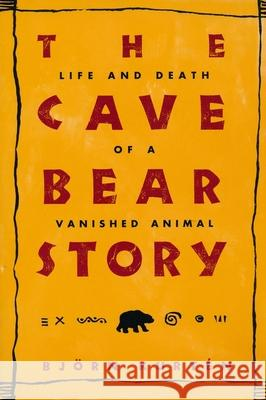 The Cave Bear Story : Life and Death of a Vanished Animal Bjorn Kurten 9780231103619