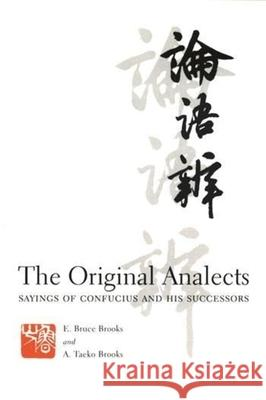 The Original Analects: Sayings of Confucius and His Successors E. Bruce Brooks A. Taeko Brooks 9780231104319