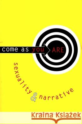Come as You Are: Sexuality and Narrative Judith Roof 9780231104371