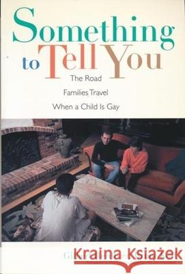 Something to Tell You: The Road Families Travel When a Child Is Gay Gilbert H. Herdt Bruce Koff Bruce Koff 9780231104395