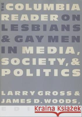 The Columbia Reader on Lesbians & Gay Men in Media, Society, and Politics Larry P. Gross James D. Woods 9780231104470
