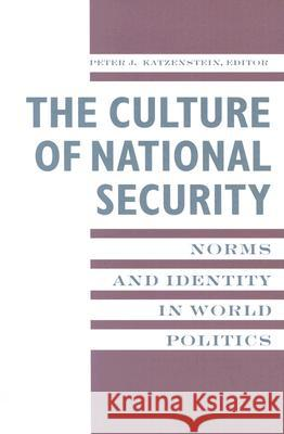 The Culture of National Security: Norms and Identity in World Politics Peter J. Katzenstein 9780231104692