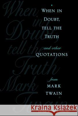 When in Doubt, Tell the Truth : And Other Quotations from Mark Twain Brian Collins Mark Twain 9780231104982