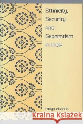 Ethnicity, Security, and Separatism in India Maya Chadda 9780231107372