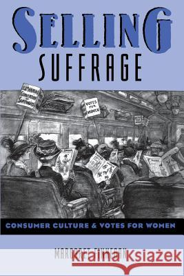 Selling Suffrage: Consumer Culture and Votes for Women Margaret Finnegan 9780231107396
