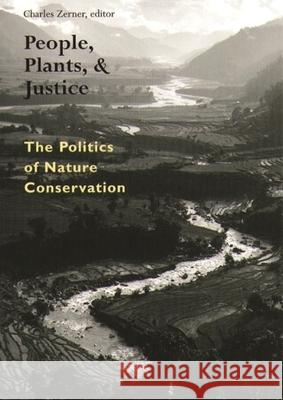 People, Plants, and Justice : The Politics of Nature Conservation Charles Zerner 9780231108102