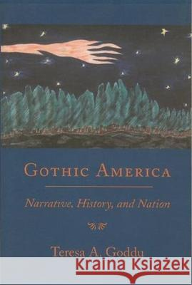 Gothic America: Narrative, History, and Nation Teresa A. Goddu 9780231108171