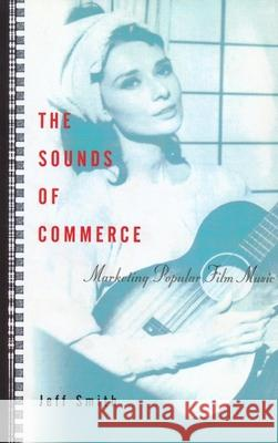 The Sounds of Commerce : Marketing Popular Film Music Jeff Smith 9780231108638